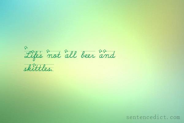 Good sentence's beautiful picture_Life's not all beer and skittles.