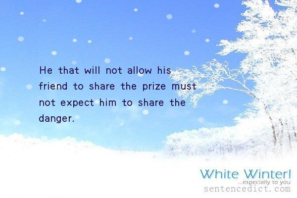 Good sentence's beautiful picture_He that will not allow his friend to share the prize must not expect him to share the danger.