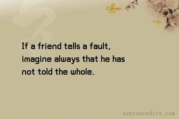 Good sentence's beautiful picture_If a friend tells a fault, imagine always that he has not told the whole.