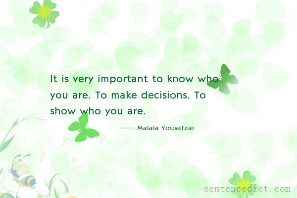 Good sentence's beautiful picture_It is very important to know who you are. To make decisions. To show who you are.