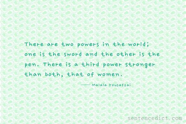 Good sentence's beautiful picture_There are two powers in the world; one is the sword and the other is the pen. There is a third power stronger than both, that of women.
