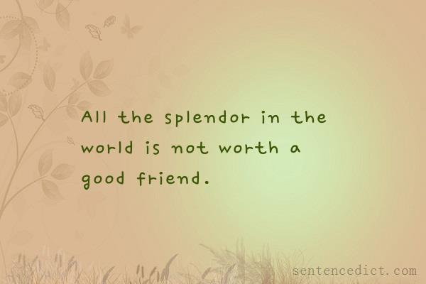 Good sentence's beautiful picture_All the splendor in the world is not worth a good friend.
