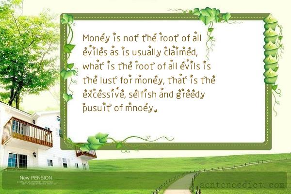 Good sentence's beautiful picture_Money is not the root of all eviles as is usually claimed, what is the root of all evils is the lust for money, that is the excessive, selfish and greedy pusuit of mnoey.