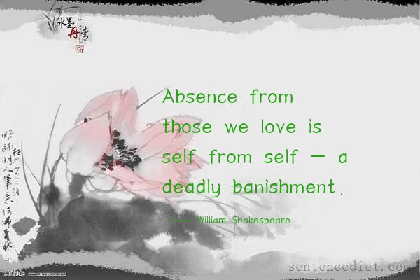 Good Sentence appreciation - Absence from those we love is