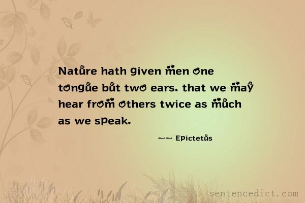 Good sentence's beautiful picture_Nature hath given men one tongue but two ears, that we may hear from others twice as much as we speak.