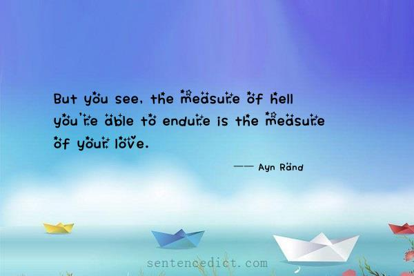 Good sentence's beautiful picture_But you see, the measure of hell you're able to endure is the measure of your love.