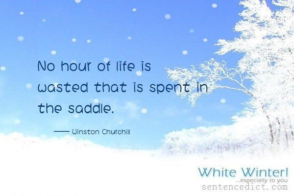 Good sentence's beautiful picture_No hour of life is wasted that is spent in the saddle.
