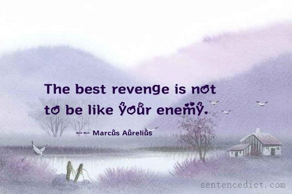 Good sentence's beautiful picture_The best revenge is not to be like your enemy.