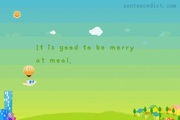 Good sentence's beautiful picture_It is good to be merry at meal.