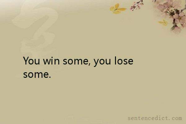 Good sentence's beautiful picture_You win some, you lose some.