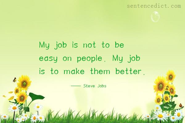 Good sentence's beautiful picture_My job is not to be easy on people. My job is to make them better.