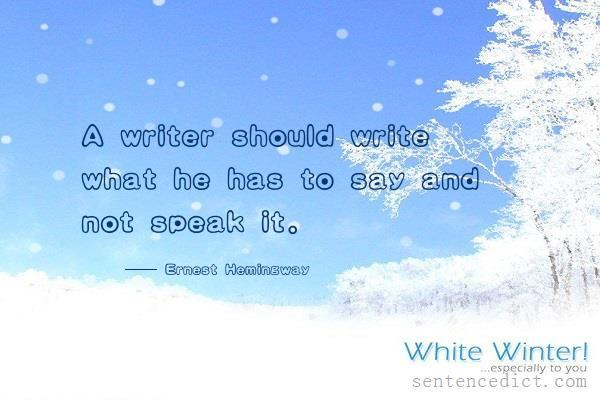 Good sentence's beautiful picture_A writer should write what he has to say and not speak it.