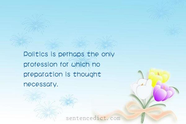Good sentence's beautiful picture_Politics is perhaps the only profession for which no preparation is thought necessary.