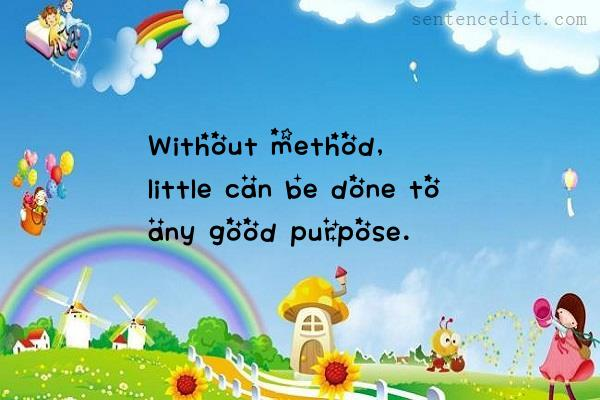 Good sentence's beautiful picture_Without method, little can be done to any good purpose.
