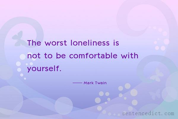 Good sentence's beautiful picture_The worst loneliness is not to be comfortable with yourself.