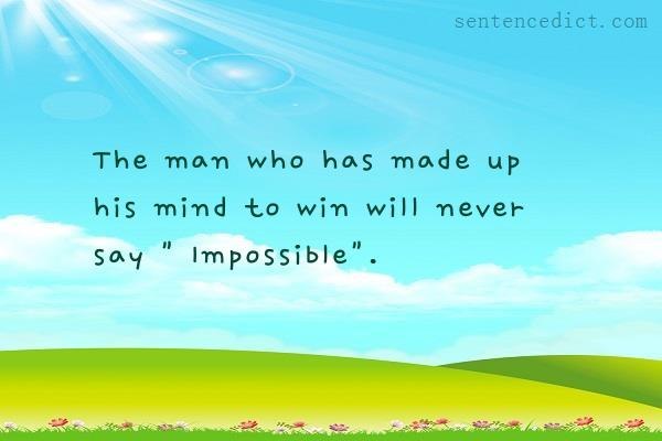 """Good sentence's beautiful picture_The man who has made up his mind to win will never say """" Impossible""""."""