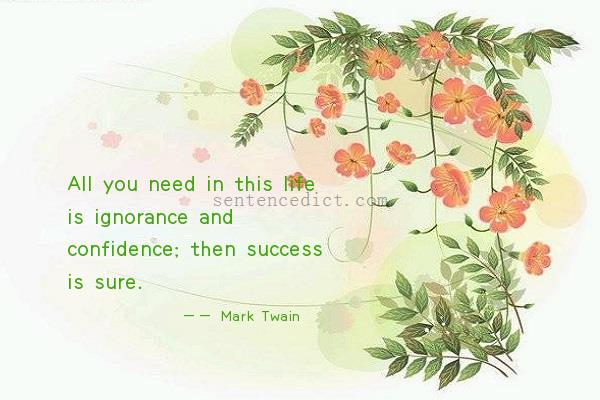 Good sentence's beautiful picture_All you need in this life is ignorance and confidence; then success is sure.