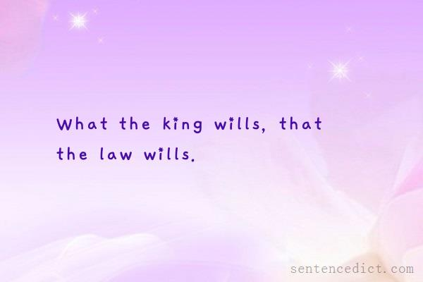 Good sentence's beautiful picture_What the king wills, that the law wills.