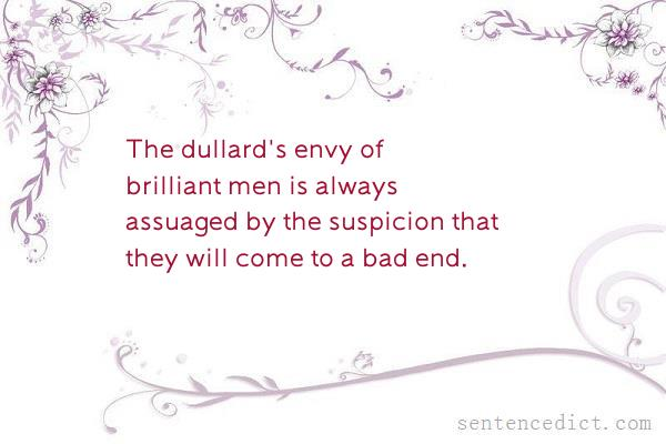 Good sentence's beautiful picture_The dullard's envy of brilliant men is always assuaged by the suspicion that they will come to a bad end.