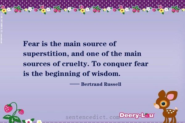 Good sentence's beautiful picture_Fear is the main source of superstition, and one of the main sources of cruelty. To conquer fear is the beginning of wisdom.