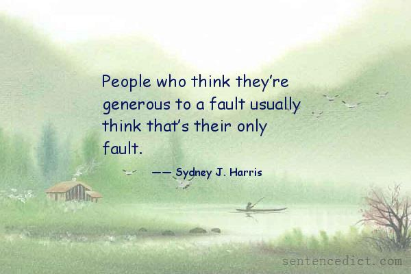 Good sentence's beautiful picture_People who think they're generous to a fault usually think that's their only fault.