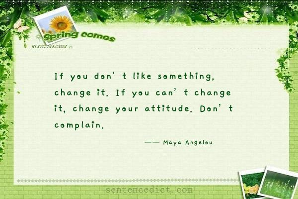 Good sentence's beautiful picture_If you don't like something, change it. If you can't change it, change your attitude. Don't complain.