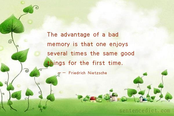 Good sentence's beautiful picture_The advantage of a bad memory is that one enjoys several times the same good things for the first time.