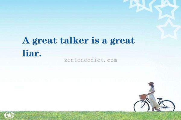 Good Sentence appreciation - A great talker is a great liar