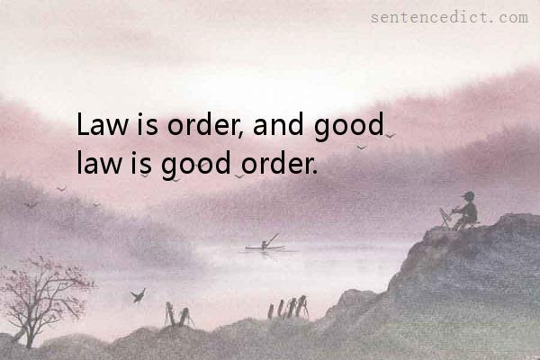 Good sentence's beautiful picture_Law is order, and good law is good order.