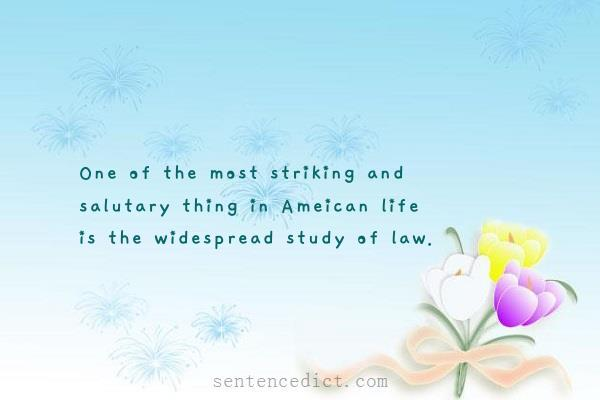 Good sentence's beautiful picture_One of the most striking and salutary thing in Ameican life is the widespread study of law.