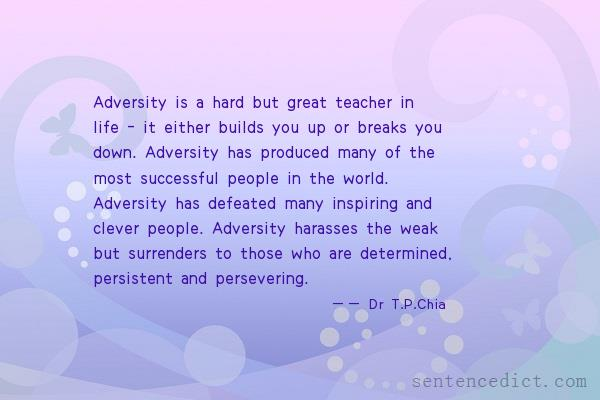 Good sentence's beautiful picture_Adversity is a hard but great teacher in life - it either builds you up or breaks you down. Adversity has produced many of the most successful people in the world. Adversity has defeated many inspiring and clever people. Adversity harasses the weak but surrenders to those who are determined, persistent and persevering.