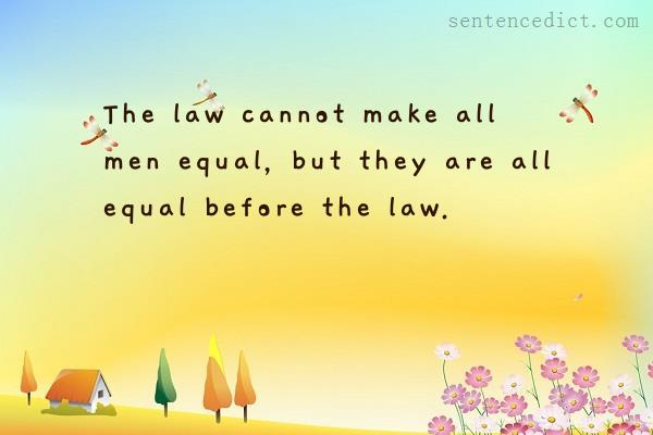 Good sentence's beautiful picture_The law cannot make all men equal, but they are all equal before the law.