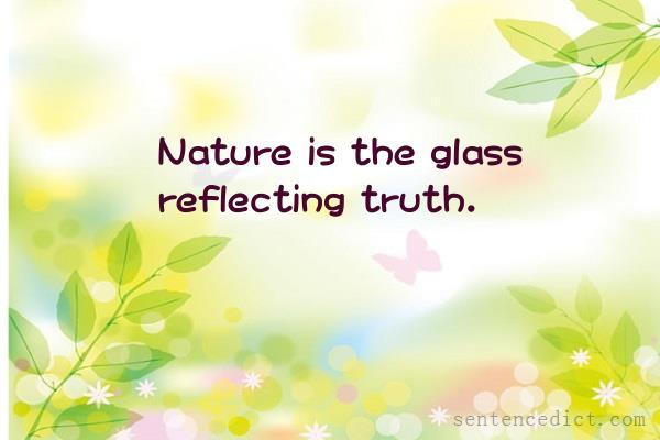 Good sentence's beautiful picture_Nature is the glass reflecting truth.