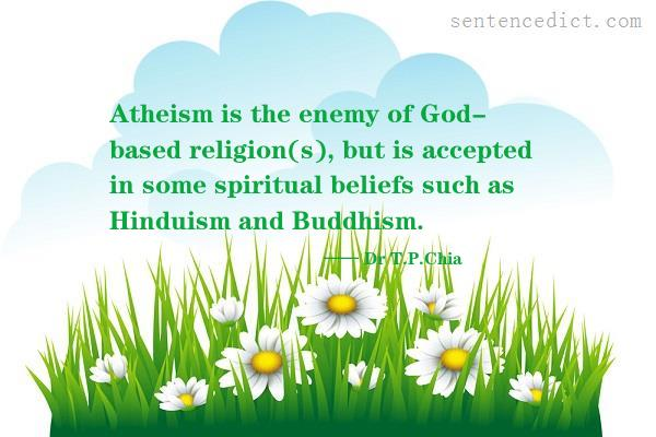Good sentence's beautiful picture_Atheism is the enemy of God- based religion(s), but is accepted in some spiritual beliefs such as Hinduism and Buddhism.