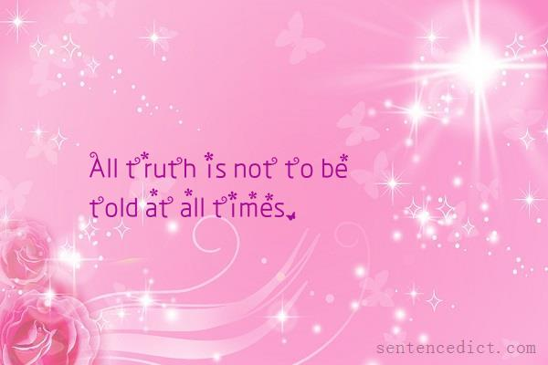 Good sentence's beautiful picture_All truth is not to be told at all times.