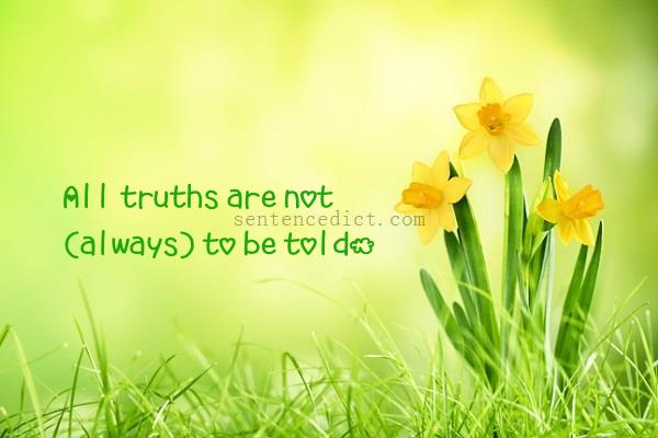 Good sentence's beautiful picture_All truths are not (always) to be told.