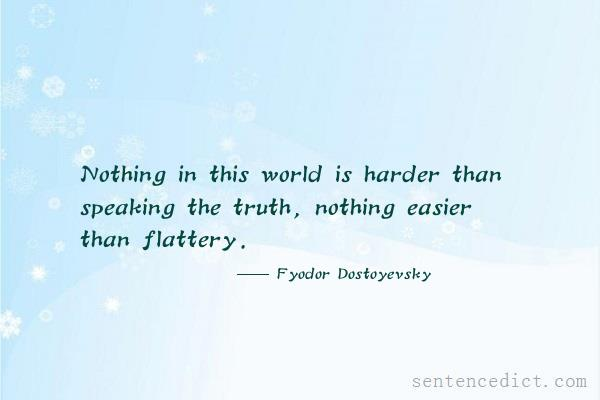 Good sentence's beautiful picture_Nothing in this world is harder than speaking the truth, nothing easier than flattery.