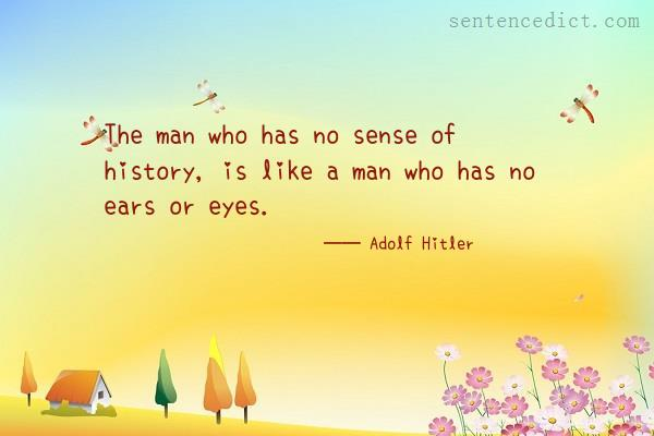 Good sentence's beautiful picture_The man who has no sense of history, is like a man who has no ears or eyes.