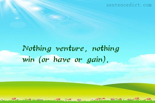 Good sentence's beautiful picture_Nothing venture, nothing win (or have or gain).