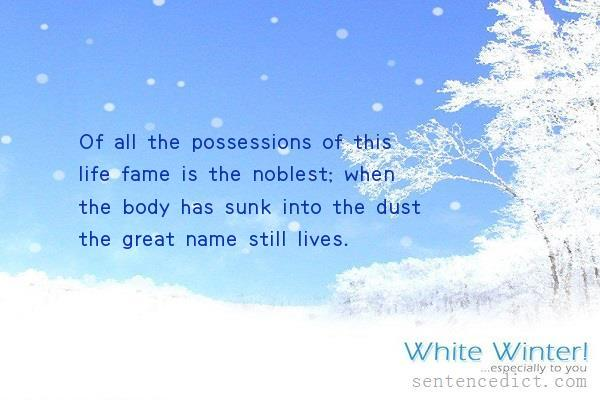 Good sentence's beautiful picture_Of all the possessions of this life fame is the noblest; when the body has sunk into the dust the great name still lives.