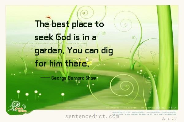 Good sentence's beautiful picture_The best place to seek God is in a garden. You can dig for him there.