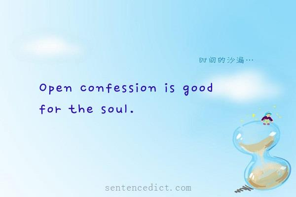 Good Sentence appreciation - Open confession is good for the soul.
