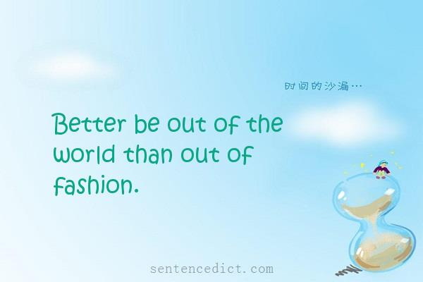 Good sentence's beautiful picture_Better be out of the world than out of fashion.
