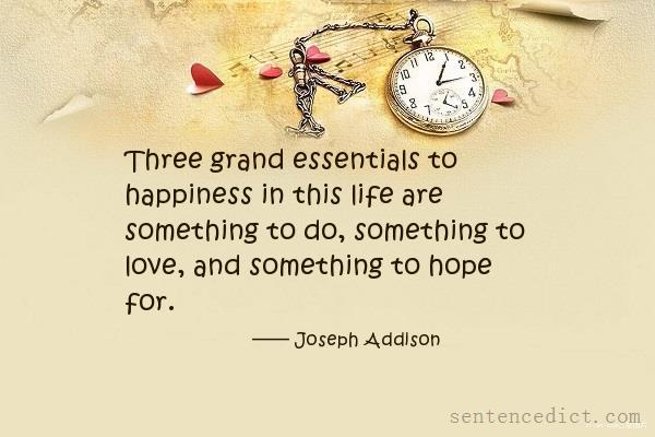 Good sentence's beautiful picture_Three grand essentials to happiness in this life are something to do, something to love, and something to hope for.