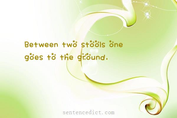Good sentence's beautiful picture_Between two stools one goes to the ground.