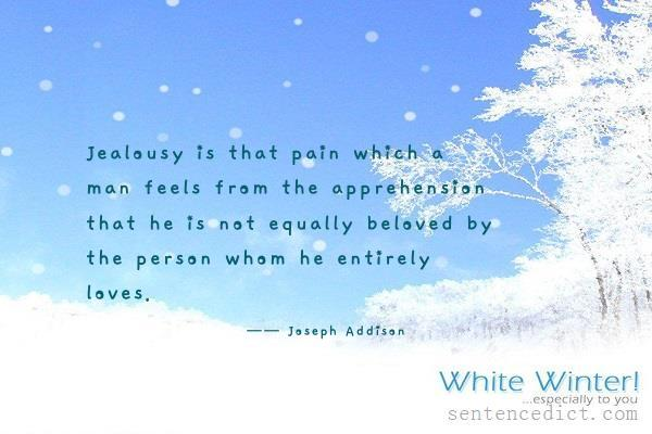 Good sentence's beautiful picture_Jealousy is that pain which a man feels from the apprehension that he is not equally beloved by the person whom he entirely loves.