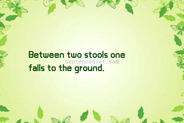 Good sentence's beautiful picture_Between two stools one falls to the ground.