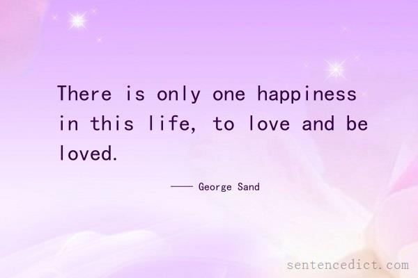 Good sentence's beautiful picture_There is only one happiness in this life, to love and be loved.