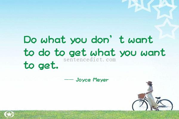 Good sentence's beautiful picture_Do what you don't want to do to get what you want to get.