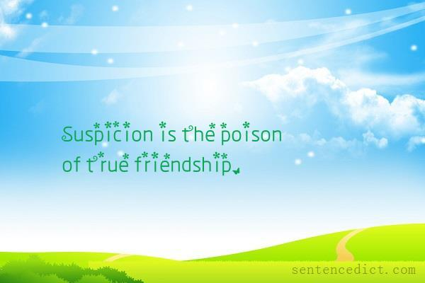 Good sentence's beautiful picture_Suspicion is the poison of true friendship.
